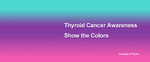 Show the Colors for Thyroid Cancer Awareness